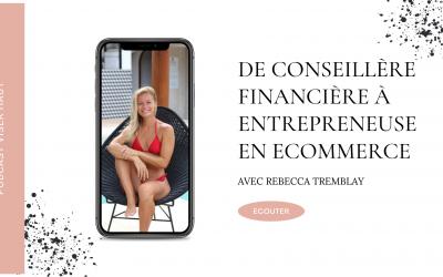 8. De conseillère financière à entrepreneuse en ecommerce, avec Rebecca Tremblay